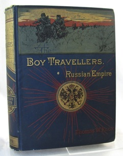 BOY TRAVELLERS IN THE RUSSIAN EMPIRE, THE. Adventures of Two Youths in a Journey in European and Asiatic Russia With Accounts of a Tour Across Siberia Voyages on the Amoor Volga and Other Rivers A Visit to Central Asia Travels Among  - Product Image