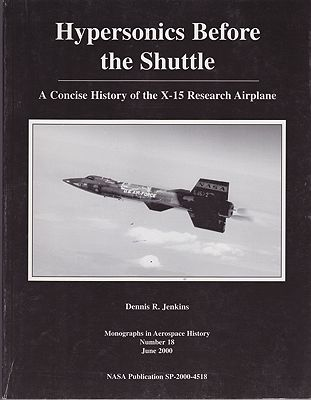 Hypersonics Before the Shuttle: A Concise History of the X-15 Research Airplaneby: Jenkins, Dennis R. - Product Image