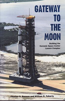 Gateway to the Moon: Building the Kennedy Space Center Launch Complex by: Benson, Charles and William Faherty - Product Image