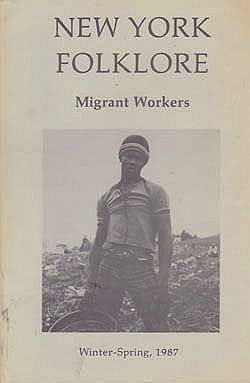 New York Folklore : Migrant Workers Winter-Spring 1987 / Vol. XIII, Nos. 1-2 : The New Nomads: Art, Life, and Lore of Migrant Workers in New York Stateby: Twining (E - Product Image